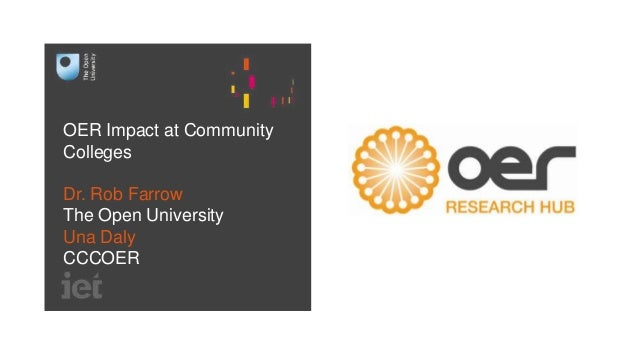 OER Impact at Community Colleges Dr. Rob Farrow The Open University Una Daly CCCOER