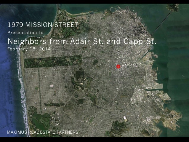 Presentation to Neighbors from Adair St. and Capp St. February 18, 2014 1979 MISSION STREET MAXIMUS REAL ESTATE PARTNERS