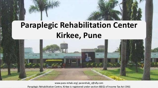 Paraplegic Rehabilitation Center Kirkee, Pune  www.para-rehab.org  pararehab_c@sify.com Paraplegic Rehabilitation Centre, ...