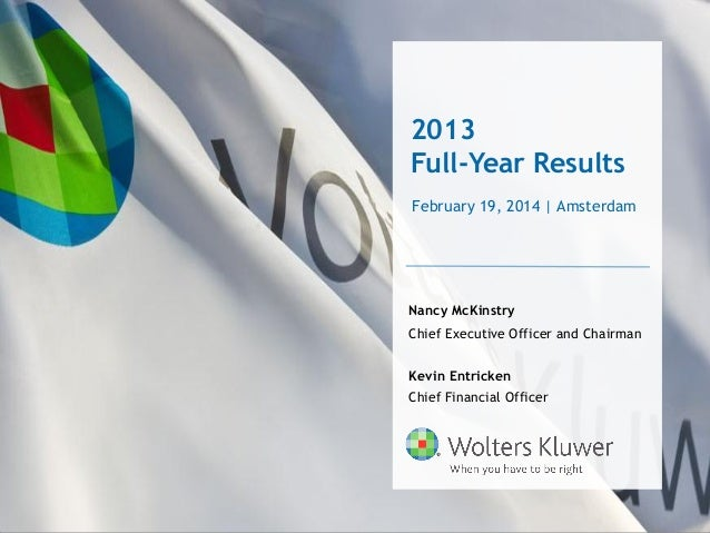2013 Full-Year Results February 19, 2014 | Amsterdam  Nancy McKinstry  Chief Executive Officer and Chairman Kevin Entricke...