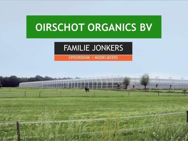 OIRSCHOT ORGANICS BV FAMILIE JONKERS SPOORDONK / MIDDELBEERS