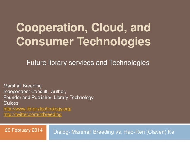 Cooperation, Cloud, and Consumer Technologies Future library services and Technologies  Marshall Breeding Independent Cons...