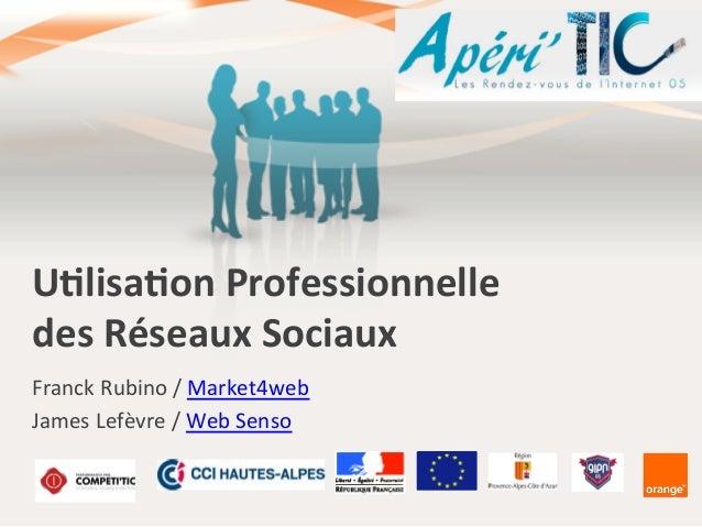 """U""""lisa""""on  Professionnelle     des  Réseaux  Sociaux   Franck  Rubino  /  Market4web   James  Lefèvr..."""