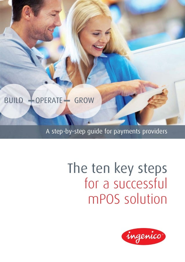 BUILD OPERATE GROW The ten key steps for a successful mPOS solution A step-by-step guide for payments providers