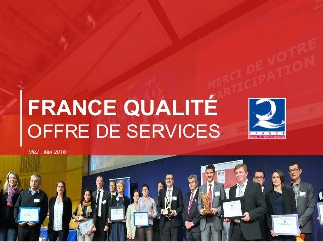 FRANCE QUALITÉ OFFRE DE SERVICES MàJ : Mai 2016