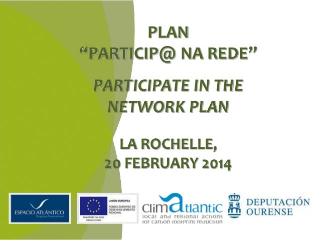 """PLAN """"PARTICIP@ NA REDE"""" PARTICIPATE IN THE NETWORK PLAN LA ROCHELLE, 20 FEBRUARY 2014"""