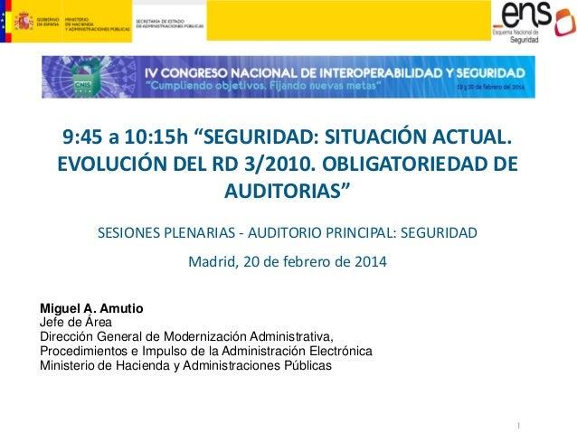 """9:45 a 10:15h """"SEGURIDAD: SITUACIÓN ACTUAL. EVOLUCIÓN DEL RD 3/2010. OBLIGATORIEDAD DE AUDITORIAS"""" SESIONES PLENARIAS - AU..."""