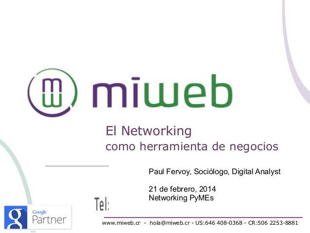 El Networking como herramienta de negocios Paul Fervoy, Sociólogo, Digital Analyst 21 de febrero, 2014 Networking PyMEs ww...