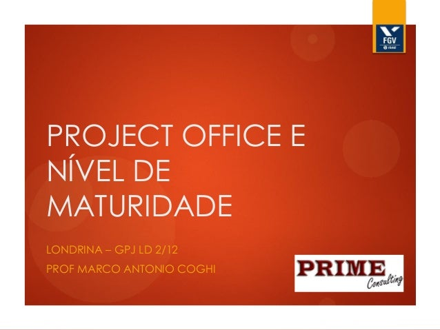PROJECT OFFICE E NÍVEL DE MATURIDADE LONDRINA – GPJ LD 2/12  PROF MARCO ANTONIO COGHI