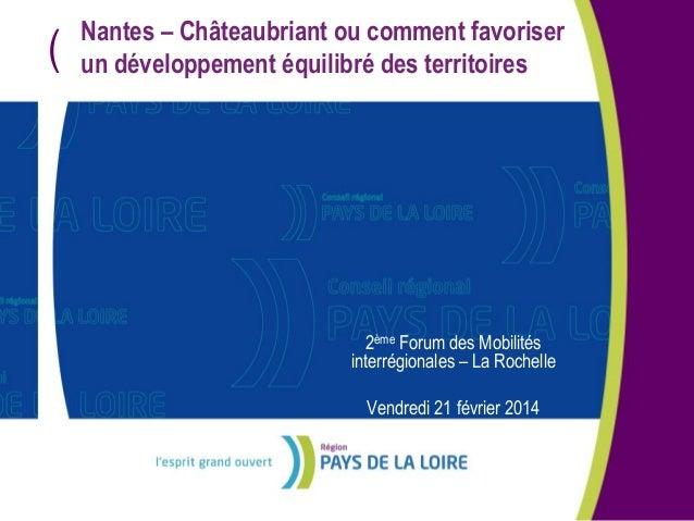 (  Nantes – Châteaubriant ou comment favoriser un développement équilibré des territoires  2ème Forum des Mobilités interr...