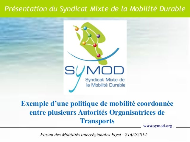 Présentation du Syndicat Mixte de la Mobilité Durable  Exemple d'une politique de mobilité coordonnée entre plusieurs Auto...