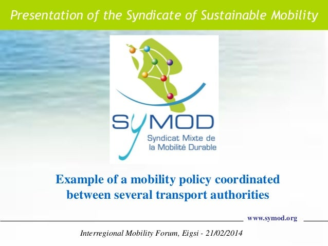 Presentation of the Syndicate of Sustainable Mobility  Example of a mobility policy coordinated between several transport ...