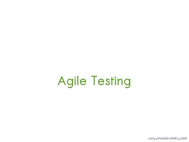 Agile Testing  www.mozaicworks.com
