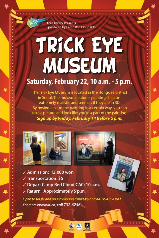 Area I BOSS Presents... Sponsored by Camp Red Cloud BOSS  Trick Eye Museum Saturday, February 22, 10 a.m. - 5 p.m. The Tri...
