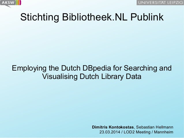 Stichting Bibliotheek.NL Publink  Employing the Dutch DBpedia for Searching and Visualising Dutch Library Data  Dimitris K...