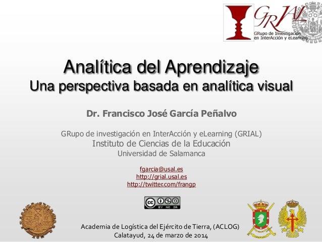 Analítica del Aprendizaje Una perspectiva basada en analítica visual Dr. Francisco José García Peñalvo GRupo de investigac...