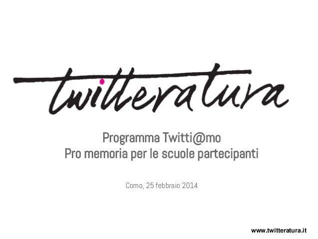 Programma Twitti@mo Pro memoria per le scuole partecipanti Como, 25 febbraio 2014  www.twitteratura.it