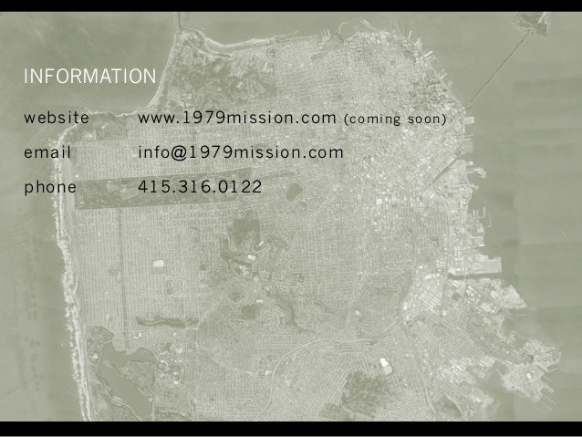 website www.1979mission.com (coming soon) email info@1979mission.com phone 415.316.0122 INFORMATION