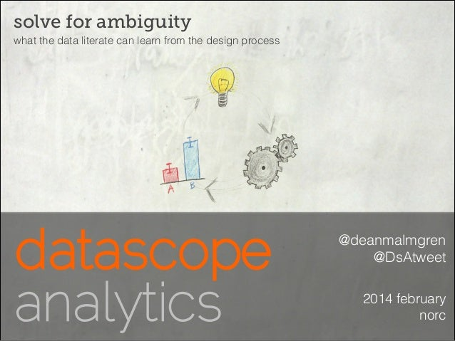 solve for ambiguity what the data literate can learn from the design process  @deanmalmgren @DsAtweet 2014 february norc