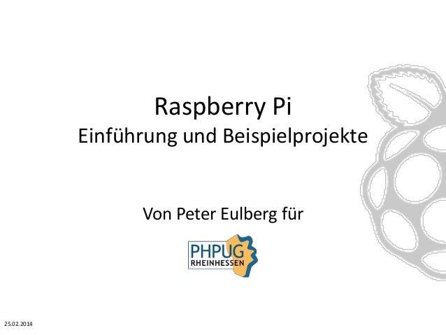 Raspberry Pi Einführung und Beispielprojekte Von Peter Eulberg für 25.02.2014