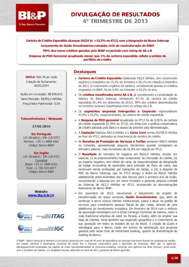 Carteira de Crédito Expandida alcançou R$3,9 bi, +15,3% no 4T13, com a integração do Banco Intercap Lançamento da Guide In...