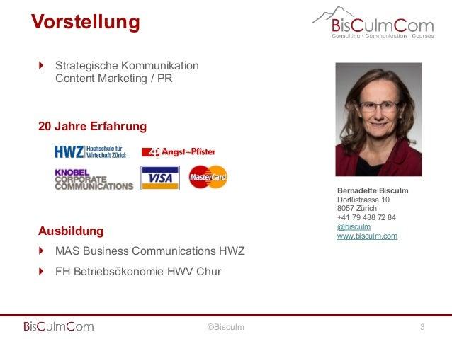 Vorstellung } Strategische Kommunikation Content Marketing / PR  20 Jahre Erfahrung  Bernadette Bisculm Dörflistrasse 10...