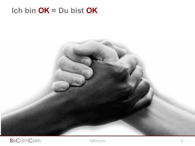 Ich bin OK = Du bist OK  2. Jeder Mensch ist gleich viel Wert! 3. Gefühle und Bedürfnisse verbinden 4. Wir tun alles für u...