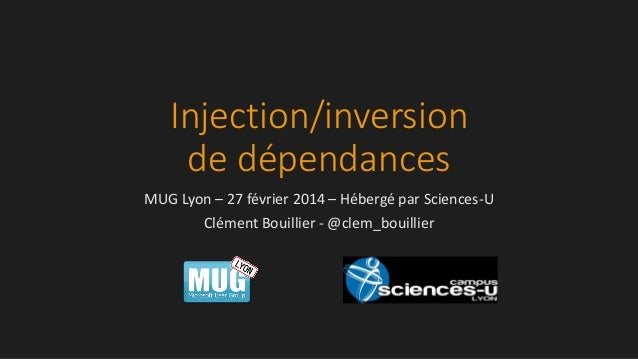 Injection/inversion de dépendances MUG Lyon – 27 février 2014 – Hébergé par Sciences-U Clément Bouillier - @clem_bouillier