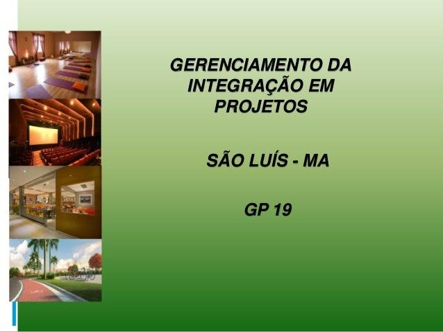 GERENCIAMENTO DA INTEGRAÇÃO EM PROJETOS SÃO LUÍS - MA GP 19