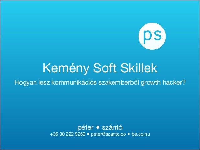 péter ● szántó  +36 30 222 9269 ● peter@szanto.co ● be.co.hu Kemény Soft Skillek Hogyan lesz kommunikációs szakemberből gr...