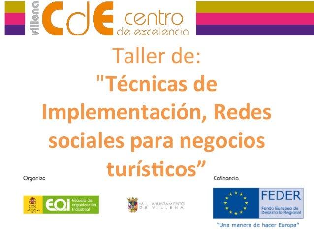 """Tallerde: """"Técnicasde Implementación,Redes socialesparanegocios turís8cos"""""""