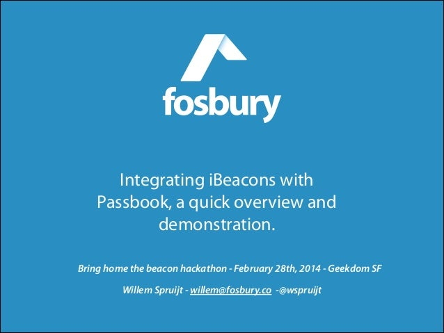 Integrating iBeacons with Passbook, a quick overview and demonstration. Bring home the beacon hackathon - February 28th, 2...