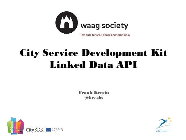 Frank Kresin @kresin City Service Development Kit Linked Data API