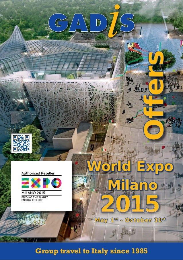 2015 World ExpoWorld Expo MilanoMilano Group travel to Italy since 1985 May 1May 1stst - October 31- October 31stst Offers...