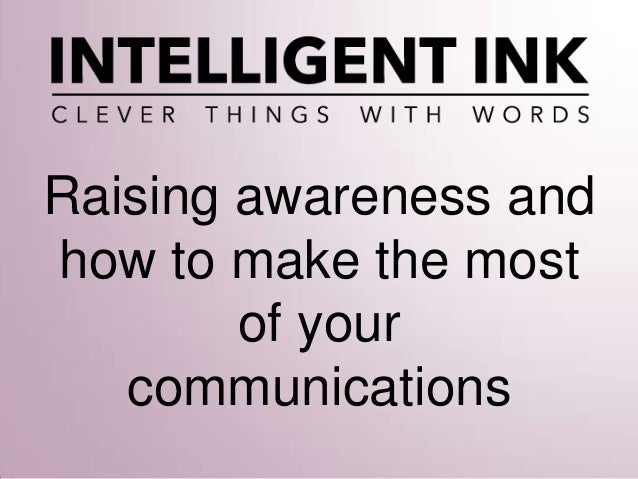 Raising awareness and how to make the most of your communications