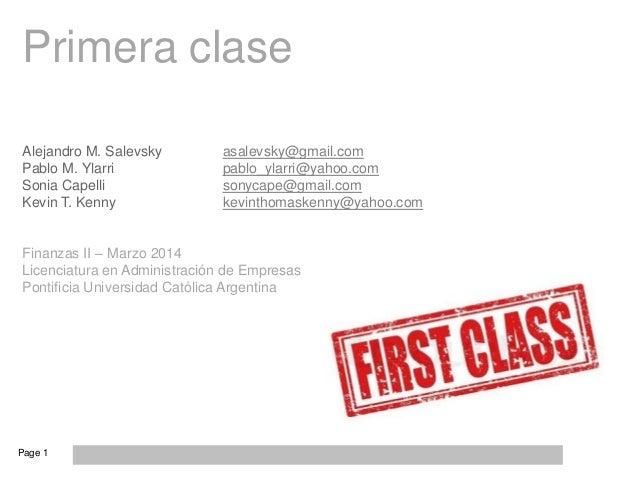 Page 1 Primera clase Alejandro M. Salevsky asalevsky@gmail.com Pablo M. Ylarri pablo_ylarri@yahoo.com Sonia Capelli sonyca...