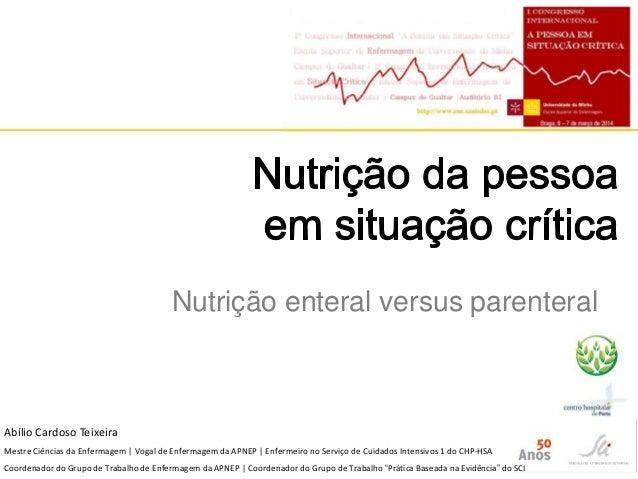 Nutrição enteral versus parenteral  Abílio Cardoso Teixeira Mestre Ciências da Enfermagem | Vogal de Enfermagem da APNEP |...