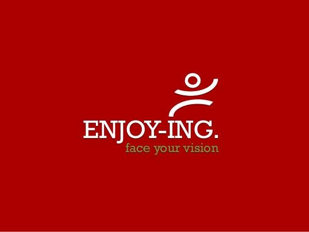 ENJOY-ING. face your vision