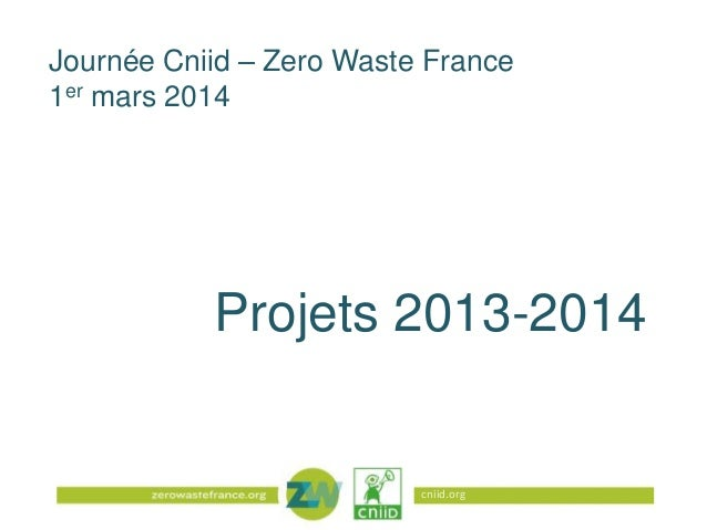 Journée Cniid – Zero Waste France 1er mars 2014  Projets 2013-2014  cniid.org
