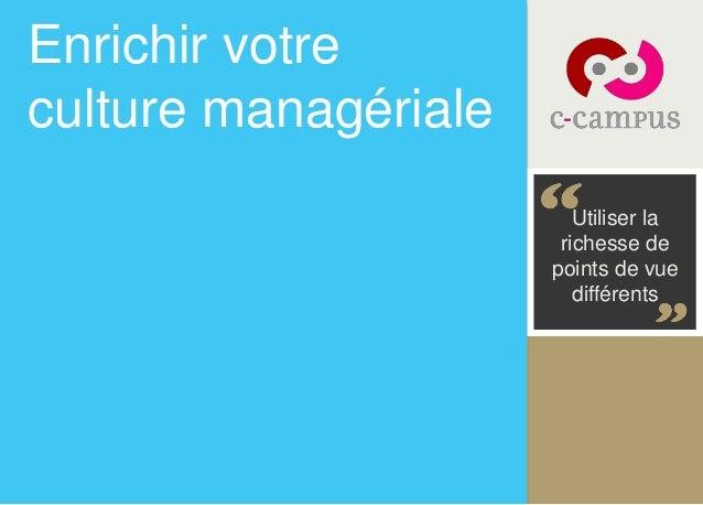 Enrichir votre  culture managériale  Utiliser la  richesse de  points de vue  différents