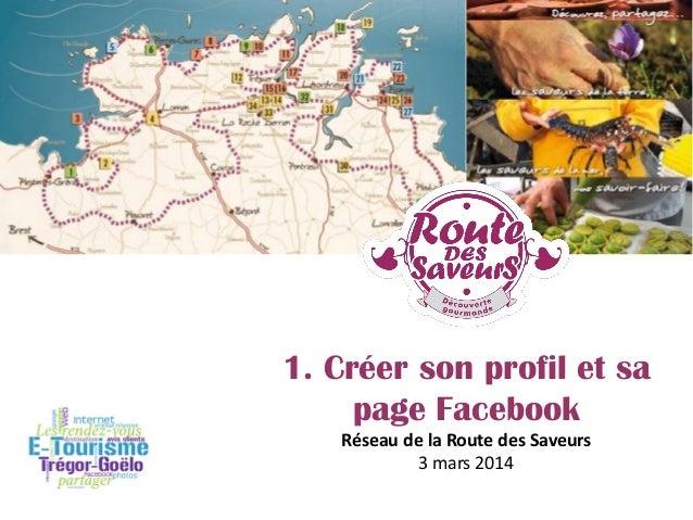 1. Créer son profil et sa page Facebook Réseau de la Route des Saveurs 3 mars 2014