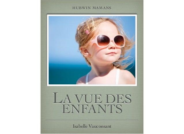 LA VUE DES ENFANTS Isabelle Vauconsant HUBWIN MAMANS