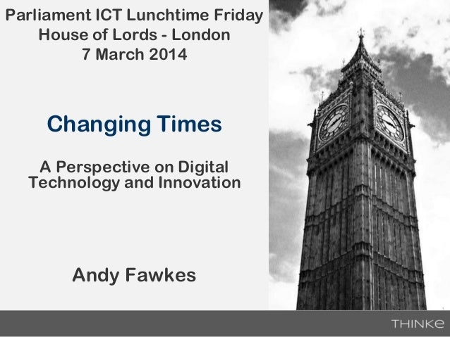 Parliament ICT Lunchtime Friday House of Lords - London 7 March 2014  Changing Times A Perspective on Digital Technology a...