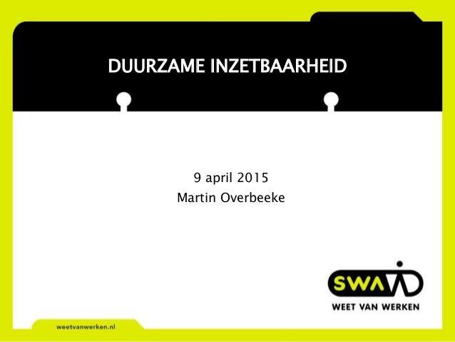 DUURZAME INZETBAARHEID 9 april 2015 Martin Overbeeke