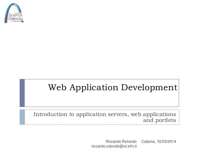 Web Application Development Introduction to application servers, web applications and portlets  Riccardo Rotondo riccardo....