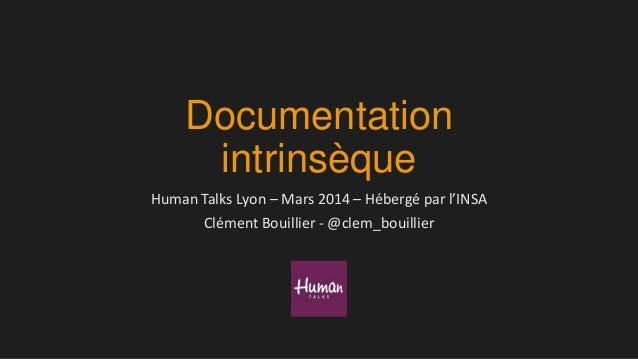 Documentation intrinsèque Human Talks Lyon – Mars 2014 – Hébergé par l'INSA Clément Bouillier - @clem_bouillier