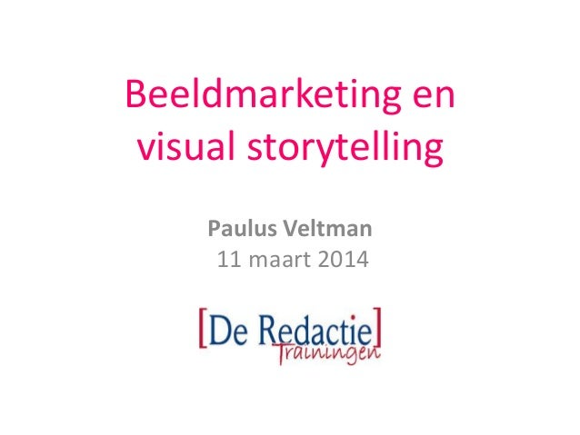Beeldmarketing en visual storytelling Paulus Veltman 11 maart 2014