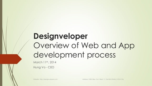Designveloper Overview of Web and App development process March 11th, 2014 Hung Vo - CEO Website: http://designveloper.com...