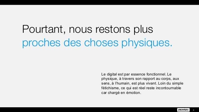 Pourtant, nous restons plus proches des choses physiques. Le digital est par essence fonctionnel. Le physique, à travers s...