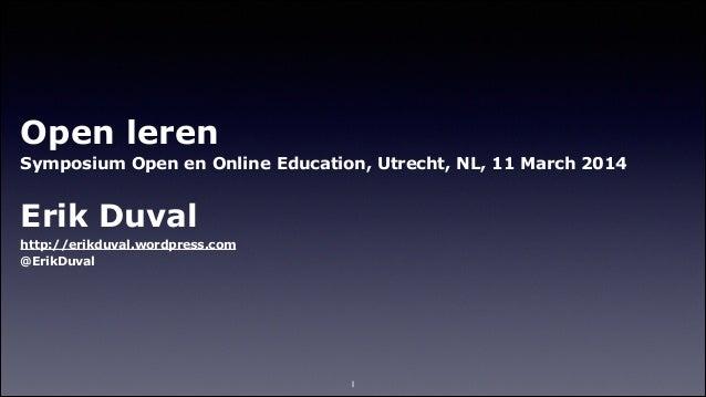 Open leren Symposium Open en Online Education, Utrecht, NL, 11 March 2014 ! Erik Duval http://erikduval.wordpress.com @Eri...